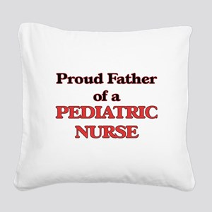 Proud Father of a Pediatric N Square Canvas Pillow