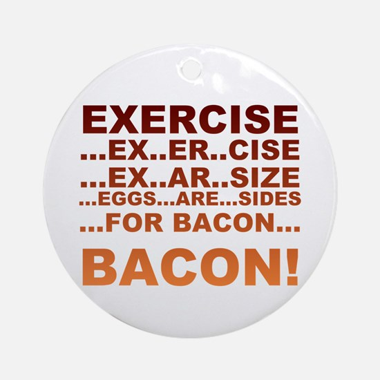 Exercise is bacon Round Ornament