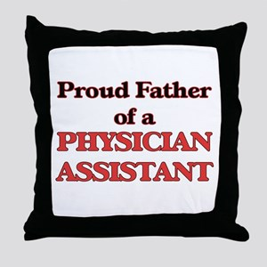 Proud Father of a Physician Assistant Throw Pillow