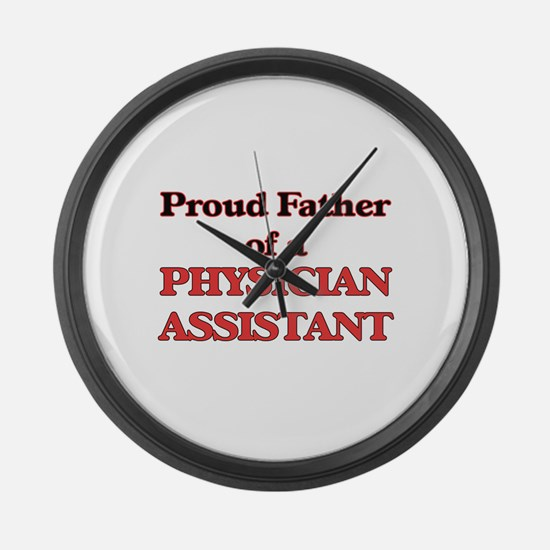 Proud Father of a Physician Assis Large Wall Clock