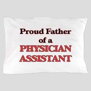 Proud Father of a Physician Assistant Pillow Case