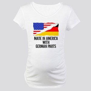 Made In America With German Parts Maternity T-Shir