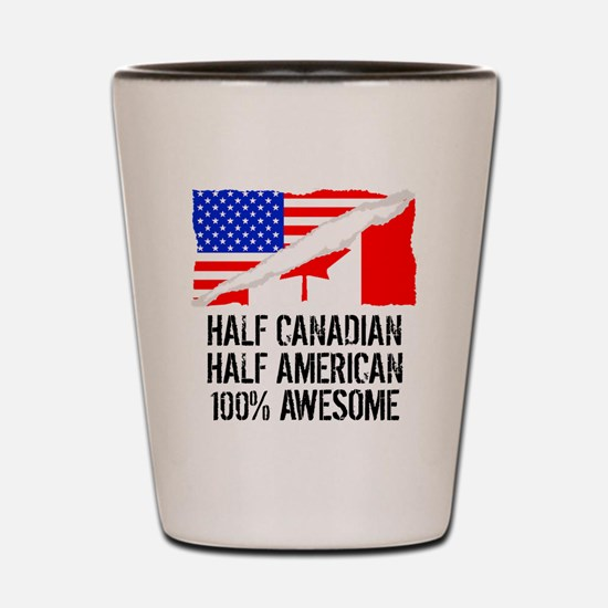 Half Canadian Half American Awesome Shot Glass