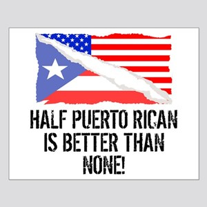 Half Puerto Rican Is Better Than None Posters
