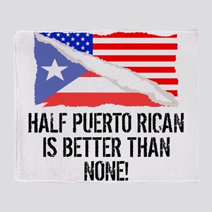 Half Puerto Rican Is Better Than None Throw Blanke
