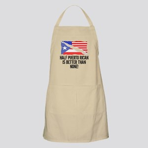 Half Puerto Rican Is Better Than None Apron