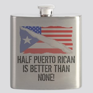 Half Puerto Rican Is Better Than None Flask