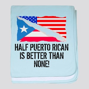 Half Puerto Rican Is Better Than None baby blanket