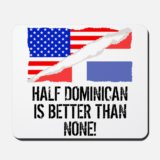 Half Dominican Is Better Than None Mousepad