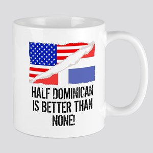 Half Dominican Is Better Than None Mugs