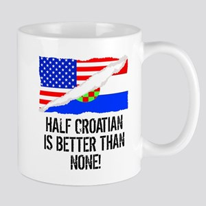 Half Croatian Is Better Than None Mugs