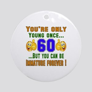 You're only young once..60 Round Ornament