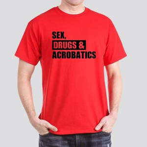Sex Drugs Acrobatics Dark T-Shirt