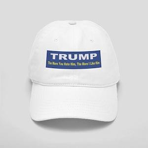 Trump -- The More You Hate Him Baseball Cap