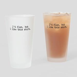 I'd flex, but I like this shirt Drinking Glass