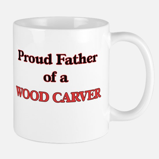 Proud Father of a Wood Carver Mugs