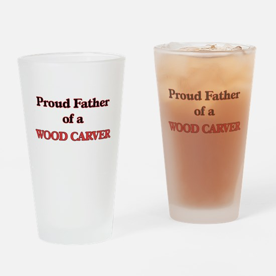 Proud Father of a Wood Carver Drinking Glass