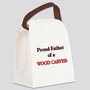 Proud Father of a Wood Carver Canvas Lunch Bag