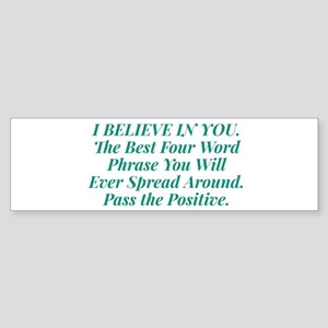 I BELIEVE IN YOU Bumper Sticker