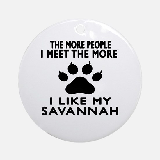 I Like My Savannah Cat Round Ornament