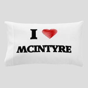 I Love Mcintyre Pillow Case