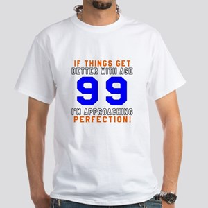 99 I'm Approaching Perfection Birthd White T-Shirt
