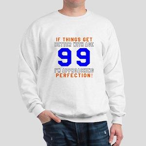 99 I'm Approaching Perfection Birthday Sweatshirt