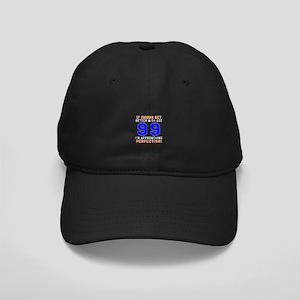 99 I'm Approaching Perfection Birthday Black Cap