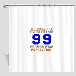 99 I'm Approaching Perfection Birth Shower Curtain