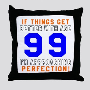 99 I'm Approaching Perfection Birthda Throw Pillow