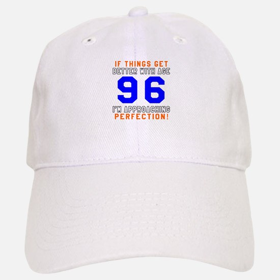 96 I'm Approaching Perfection Birthday Baseball Baseball Cap