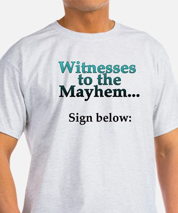 Witnesses to the Mayhem T-Shirt