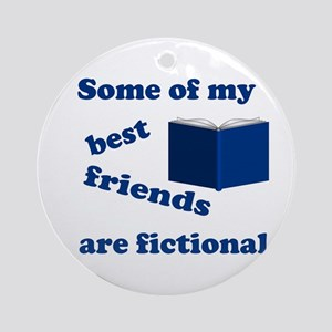 Some of my Best Friends are Fictional Round Orname