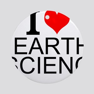 I Love Earth Science Round Ornament