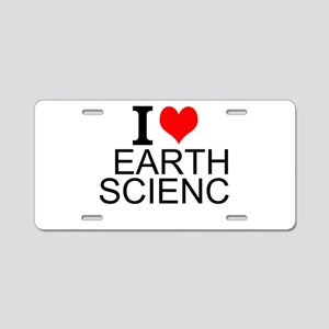 I Love Earth Science Aluminum License Plate