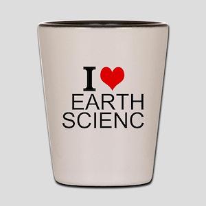 I Love Earth Science Shot Glass