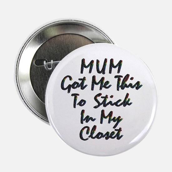Mum Got Me This Gay Button