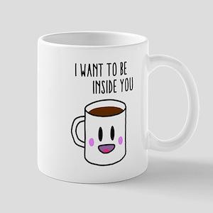 Coffee I want to be inside you Mugs