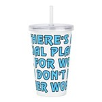 There's a special plac Acrylic Double-wall Tumbler