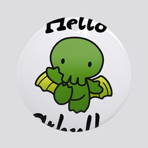 Hello cthulhu Round Ornament