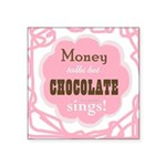 "Chocolate Sings Square Sticker 3"" X 3"""