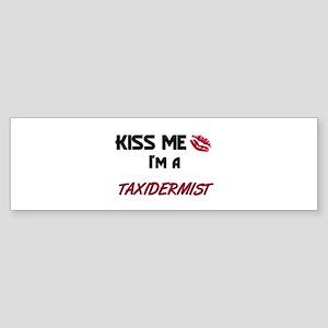 Kiss Me I'm a TAXIDERMIST Bumper Sticker
