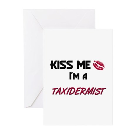 Kiss Me I'm a TAXIDERMIST Greeting Cards (Pk of 10