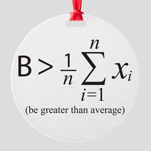 Be greater than average Ornament