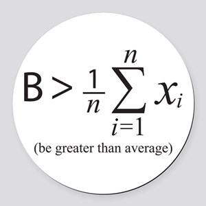 Be greater than average Round Car Magnet