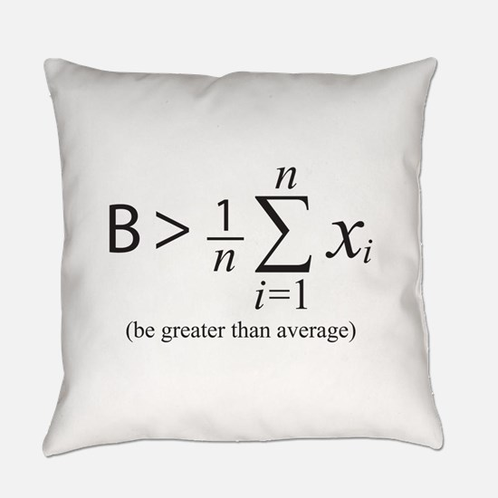 Be greater than average Everyday Pillow