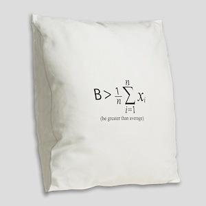 Be greater than average Burlap Throw Pillow