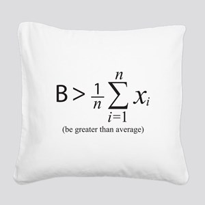 Be greater than average Square Canvas Pillow