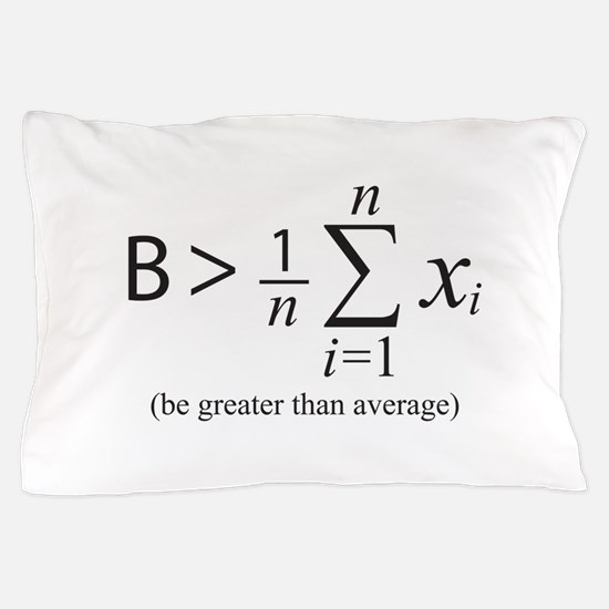 Be greater than average Pillow Case