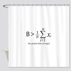 Be greater than average Shower Curtain